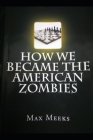 How We Became The American Zombies: Citizen Deprogramming Guide Cover Image