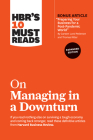 Hbr's 10 Must Reads on Managing in a Downturn, Expanded Edition (with Bonus Article Preparing Your Business for a Post-Pandemic World by Carsten Lund Cover Image