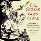 Dr. Seuss Goes to War: The World War II Editorial Cartoons of Theodor Seuss Geisel Cover Image