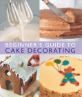 Beginner's Guide to Cake Decorating Cover Image