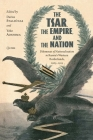 The Tsar, the Empire, and the Nation: Dilemmas of Nationalization in Russia's Western Borderlands, 1905-1915 Cover Image