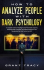 How to Analyze People with Dark Psychology: A Complete Guide to Reading Human Personality Types by Analyzing Body Language. How Different Behaviors Ar Cover Image