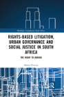 Rights-based Litigation, Urban Governance and Social Justice in South Africa: The Right to Joburg (Routledge Contemporary South Africa) Cover Image