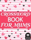 Crossword Book For Mums: Amazing Large Print Crossword Puzzles Book For Senior Women And Mums Puzzle Lovers Supplying 80 Puzzles With Solutions Cover Image