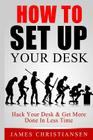 How to Set Up Your Desk: Hack Your Desk to Get More Done in Less Time: Workplace Organization & Home Office Organization That Works! Cover Image