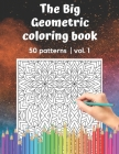 The Big Geometric Coloring Book 50 patterns vol.1: Shapes and Patterns to help release your creative side Gift for adults and seniors under 8 USD 50 p Cover Image