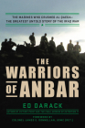 The Warriors of Anbar: The Marines Who Crushed Al Qaeda--the Greatest Untold Story of the Iraq War Cover Image