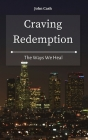 Craving Redemption: The Ways We Heal Cover Image