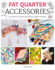 Fat Quarter: Accessories: 25 Projects to Make from Short Lenths of Fabric Cover Image