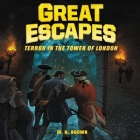 Great Escapes #5: Terror in the Tower of London: True Stories of Bold Breakouts, Daring D Cover Image