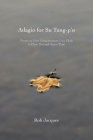 Adagio for Su Tung-p'o: Poems on How Consciousness Uses Flesh to Float Through Space/Time Cover Image