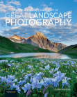 The Art, Science, and Craft of Great Landscape Photography Cover Image
