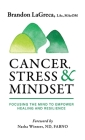 Cancer, Stress & Mindset: Focusing the Mind to Empower Healing and Resilience Cover Image