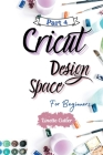 Cricut Design Space for Beginners: The Perfect Guide to Inexpert Cover Image