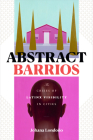Abstract Barrios: The Crises of Latinx Visibility in Cities Cover Image