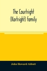 The Courtright (Kortright) family: descendants of Bastian Van Kortryk, a native of Belgium who emigrated to Holland about 1615 Cover Image