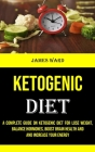 Ketogenic Diet: A Complete Guide on Ketogenic Diet for Lose Weight, Balance Hormones, Boost Brain Health and and Increase Your Energy Cover Image
