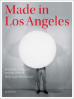 Made in Los Angeles: Materials, Processes, and the Birth of West Coast Minimalism Cover Image