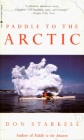 Paddle to the Arctic: The Incredible Story of a Kayak Quest Across the Roof of the World Cover Image