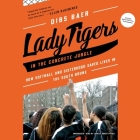 Lady Tigers in the Concrete Jungle Lib/E: How Softball and Sisterhood Saved Lives in the South Bronx Cover Image