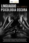 Linguaggio del Corpo e Psicologia Oscura: Aumenta l'Autostima e Scopri Come Analizzare e Influenzare le Persone Tramite Persuasione, Manipolazione, Co Cover Image