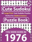 Cute Sudoku Puzzle Book: 80 Large Print Cute Sudoku Puzzles Perfect For Adults & Seniors: You Were Born In 1976: One Puzzles Per Page With Solu Cover Image