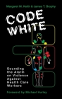 Code White: Sounding the Alarm on Violence Against Healthcare Workers Cover Image