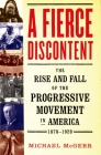 A Fierce Discontent: The Rise and Fall of the Progressive Movement in America, 1870-1920 Cover Image
