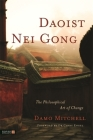 Daoist Nei Gong: The Philosophical Art of Change Cover Image