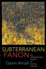 Subterranean Fanon: An Underground Theory of Radical Change Cover Image