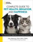 National Geographic Complete Guide to Pet Health, Behavior, and Happiness: The Veterinarian's Approach to At-Home Animal Care Cover Image