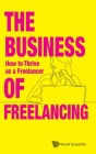 Business of Freelancing, The: How to Thrive as a Freelancer Cover Image