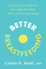 Better Breastfeeding: A Doctor's Guide to Nursing Without Pain and Frustration Cover Image