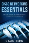 Cisco Networking Essentials: Complete Guide To Computer Networking For Beginners And Intermediates Cover Image