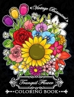 Tranquil Flower Coloring Book: Adult Coloring Book with butterfly and flowers, bouquets, floral designs of summer Cover Image