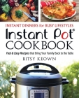 Instant Pot Cookbook: Instant Dinners for Busy Lifestyles: Fast & Easy Recipes That Bring Your Family Back to the Table Cover Image