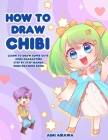 How to Draw Chibi: Learn to Draw Super Cute Chibi Characters - Step by Step Manga Chibi Drawing Book Cover Image