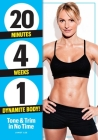 20 Minutes, 4 Weeks, 1 Dynamite Body!: Tone & Trim in No Time! Cover Image