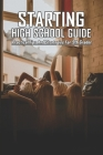 Starting High School Guide: Practical Tips And Strategies For 9th Grader: Tips Starting High School For Teens Cover Image