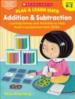 Play & Learn Math: Addition & Subtraction: Learning Games and Activities to Help Build Foundational Math Skills Cover Image