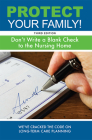 Protect Your Family!: Don't Write a Blank Check to the Nursing Home Cover Image
