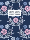 2021-2022 Monthly Planner: Two Year Planner Calendar Schedule Organizer - 24 Months Floral Cover Cover Image
