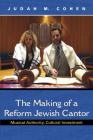 The Making of a Reform Jewish Cantor: Musical Authority, Cultural Investment [With CD (Audio)] Cover Image