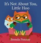 It's Not About You, Little Hoo! Cover Image