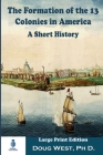 The Formation of the 13 Colonies in America: A Short History: Large Print Edition Cover Image