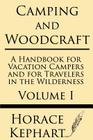 Camping and Woodcraft: A Handbook for Vacation Campers and for Travelers in the Wilderness (Volume I) Cover Image