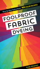 Foolproof Fabric Dyeing: 900 Color Recipes, Step-By-Step Instructions Cover Image
