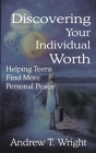 Discovering Your Individual Worth: Helping Teens Find More Personal Peace Cover Image