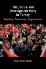 The Justice and Development Party in Turkey: Populism, Personalism, Organization Cover Image