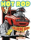 Hot Rod Coloring Book for Kids and Adults: Hot Rod/ Coloring Book/Detailed Pictures to Color for Hot Rod Car Enthusiasts Cover Image